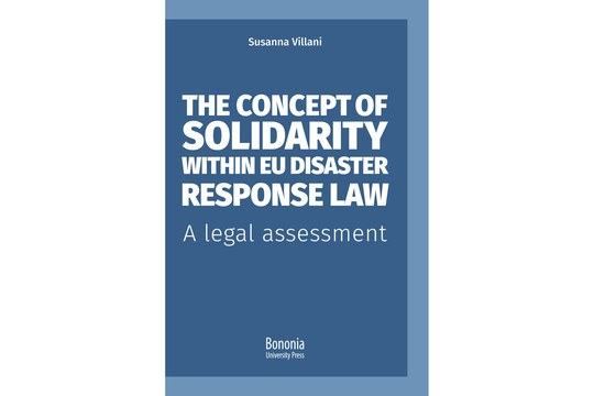 """Pubblicazione del volume """"The concept of solidarity within EU disaster response law. A legal assessment"""""""